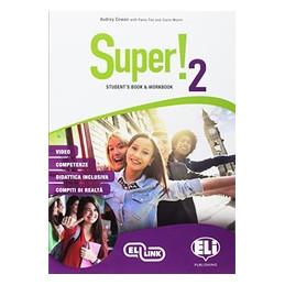 SUPER! VOL. 2 STUDENT`S BOOK WORKBOOK. PER LA SCUOLA MEDIA CON E BOOK. CON ESP. ONLINE. CON CD AUDIO