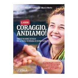 IL NUOVO CORAGGIO ANDIAMO - VOLUME CORSO DI RELIGIONE CATTOLICA VOL. U