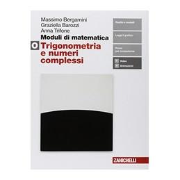 MODULI DI MATEMATICA - MODULO O (LDM) TRIGONOMETRIA E NUMERI COMPLESSI Vol. U
