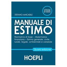 MANUALE DI ESTIMO NORMATIVA DI BASE - MATEMATICA FINANZIARIA - ESTIMO GENERALE, CIVILE, RURALE VOL.