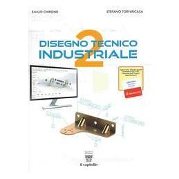 DISEGNO TECNICO INDUSTRIALE. CON E BOOK. CON ESPANSIONE ONLINE. PER LE SCUOLE SUPERIORI VOL.2