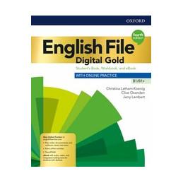 ENGLISH FILE. DIGITAL GOLD. B1 B1+. STUDENT`S BOOK & WORKBOOK WITHOUT KEY. PER IL TRIENNIO DELLE SCU