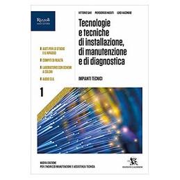 TECNOLOGIA E TECNICHE DI MANUTENZIONE, DI INSTALLAZIONE E DI DIAGNOSTICA VOLUME 1 PER GLI ISTITUTI P