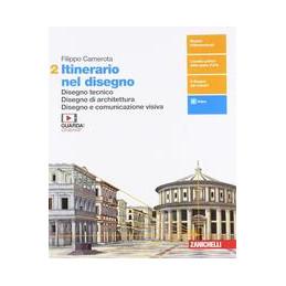 ITINERARIO NEL DISEGNO - VOLUME 2 (LDM) DISEGNO TECNICO. DISEGNO DI ARCHITETTURA. DISEGNO E COMUNICA