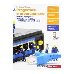 PROGETTARE E PROGRAMMARE - VOLUME 3 (LDM) RETI DI COMPUTER. CALCOLO SCIENTIFICO E INTELLIGENZA ARTIF