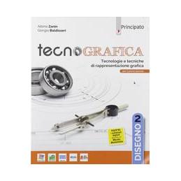 TECNOGRAFICA - DISEGNO VOL. 2 PER 1° BIENNIO TECNOLOGIE E TECNICHE DI RAPPRESENTAZIONE GRAFICA