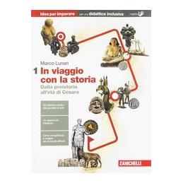 IN VIAGGIO CON LA STORIA - IDEE PER IMPARARE VOLUME 1 DALLA PREISTORIA ALL`ET Vol. 1
