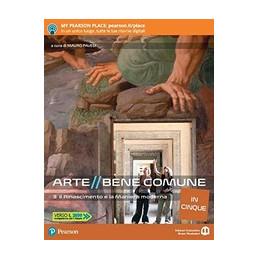 ARTE BENE COMUNE IN CINQUE 3 IL RINASCIMENTO E LA MANIERA MODERNA Vol. 1