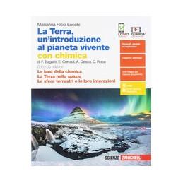 TERRA, UN`INTROD. AL PIANETA VIVENTE (LA) - VOL. PRIMO BIENNIO + CHIM. (LDM) BASI DELLA CHIMICA - TE