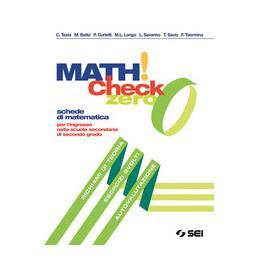 MATH! CHECK 0 PER L`INGRESSO NELLA SCUOLA SECONDARIA DI SECONDO GRADO Vol. U