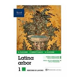 LATINA ARBOR LIBRO MISTO CON LIBRO DIGITALE GRAMMATICA, ESERCIZI 1, PER TRADURRE, REPERTORI LESSICAL