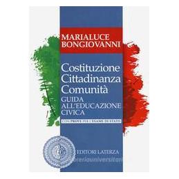 COSTITUZIONE CITTADINANZA COMUNITà. GUIDA ALL`EDUCAZIONE CIVICA. CON PROVE PER L`ESAME DI STATO. PER