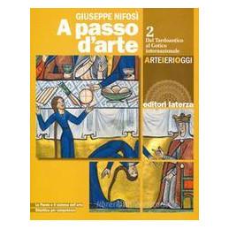 A PASSO D`ARTE. ARTE IERI OGGI. PER LE SCUOLE SUPERIORI. CON E-BOOK. CON ESPANSIONE ONLINE. VOL. 2: