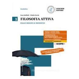 FILOSOFIA ATTIVA. PER IL TRIENNIO DELLE SCUOLE SUPERIORI. CON E BOOK. CON ESPANSIONE ONLINE VOL.1