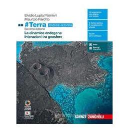 #TERRA EDIZIONE AZZURRA 2ED. - VOL. PER IL TRIENNIO (LDM) LA DINAMICA ENDOGENA - INTERAZIONI TRA GEO