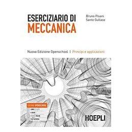 ESERCIZIARIO DI MECCANICA NUOVA EDIZIONE OPENSCHOOL PRINCIPI E APPLICAZIONI Vol. U
