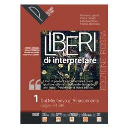 LIBERI DI INTERPRETARE VOL. 1 ED. ROSSA STORIA E TESTI DELLA LETTERATURA ITALIANA NEL QUADRO DELLE C