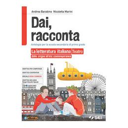 DAI, RACCONTA. LETTERATURA ITALIANA DALLE ORIGINI ALL`ETà CONTEMPORANEA TEATRO. PER LA SCUOLA MEDIA.