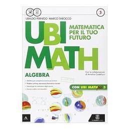 UBI MATH  MATEMATICA PER IL FUTURO ALGEBRA + GEOMETRIA 3 + QUADERNO UBI MATH PIU` 3 VOL. 3