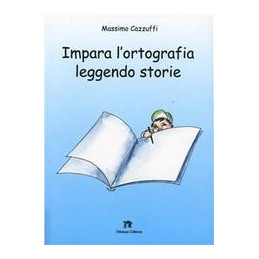 IMPARA L`ORTOGRAFIA LEGGENDO STORIE  Vol. U