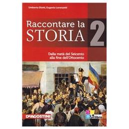 RACCONTARE LA STORIA VOLUME 2 DALLA META` DEL SEICENTO ALLA FINE DELLIOTTOCENTO VOL. 2