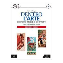 DENTRO L`ARTE EDIZIONE ROSSA VOLUME 1 - DALLA PREISTORIA AL GOTICO + ATLANTE VOL. 1