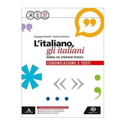 L`ITALIANO, GLI ITALIANI NORMA, USI, STRATEGIE TESTUALI. LA GRAMMATICA + LA COMUNICAZIONE E I TESTI