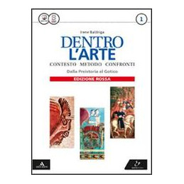 DENTRO L`ARTE EDIZIONE ROSSA VOLUME 1 - DALLA PREISTORIA AL GOTICO Vol. 1