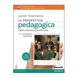 PROSPETTIVA PEDAGOGICA (LA) DALLA SCOLASTICA AL POSITIVISMO  VOL. 1