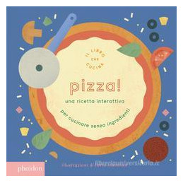 PIZZA! UNA RICETTA INTERATTIVA