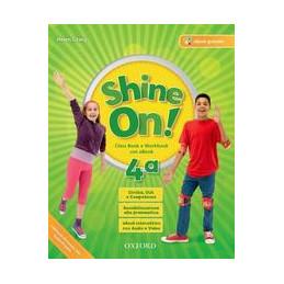 SHINE ON! 4 (2017) CB&WB+OBK+CD+PRACTICE+COMPITI REALTA Vol. 1