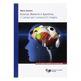SCIENZE MOTORIE E SPORTIVE IL CAMPO PER CONOSCERCI MEGLIO Vol. U