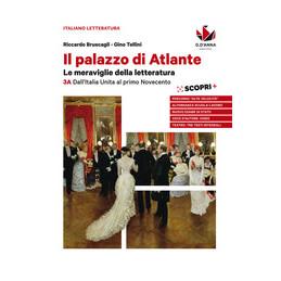 IL PALAZZO DI ATLANTE. LE MERAVIGLIE DELLA LETTERATURA. DALL'ITALIA UNITA AL PRIMO NOVECENTO. VOLUME