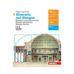 ITINERARIO NEL DISEGNO - VOLUME 1 (LDM) DISEGNO E PERCEZIONE VISIVA. DISEGNO GEOMETRICO. DISEGNO TEC