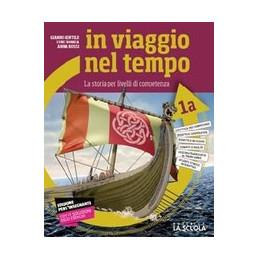 IN VIAGGIO NEL TEMPO 1A+STRCOMP1+CIVANTICHE+CITT+1B CORSO DI STORIA PER LIVELLI DI COMPETENZA VOL. 1