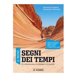 IL NUOVO SEGNI DEI TEMPI - VOLUME CORSO DI RELIGIONE CRISTIANESIMO IN DIALOGO COL MONDO VOL. U