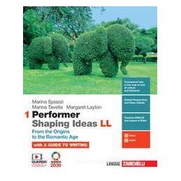 PERFORMER SHAPING IDEAS. LL. PER LE SCUOLE SUPERIORI. CON E-BOOK. VOL. 1: FROM THE ORIGINS TO THE RO