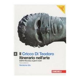 CRICCO DI TEODORO (IL) 4. VERS. BLU (LM LIBRO MISTO) ITINERARIO NELL`ARTE. DALL`ART NOVEAU AI GIORNI