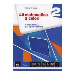 LA MATEMATICA A COLORI 2 EDIZ. BLU. CON E BOOK. CON ESPANSIONE ONLINE. PER LE SCUOLE SUPERIORI