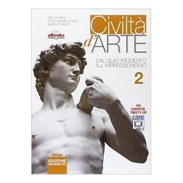 CIVILTA` D`ARTE. EDIZIONE ARANCIO 2 DAL QUATTROCENTO ALL`IMPRESSIONISMO VOL. 2