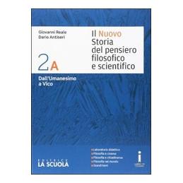 NUOVO STORIA DEL PENSIERO FILOSOFICO E SCIENTIFICO ( IL ) 2 A + 2 B  DALL`UMANESIMO A  VICO ; DALL`I
