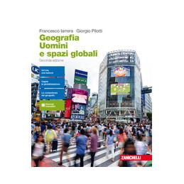 GEOGRAFIA. UOMINI E SPAZI GLOBALI  2ED. - VOLUME UNICO (LD)  VOL. U