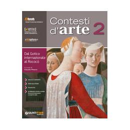 CONTESTI D`ARTE 2 DAL GOTICO INTERNAZIONALE AL ROCOCO Vol. 2