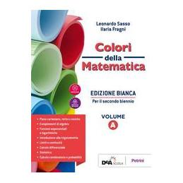 COLORI DELLA MATEMATICA - EDIZIONE BIANCA VOLUME A + QUADERNO + EBOOK  Vol. 1