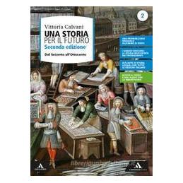 STORIA PER IL FUTURO (UNA) VOLUME 2 - DAL SEICENTO ALL`OTTOCENTO  2?ED. 2020 Vol. 2