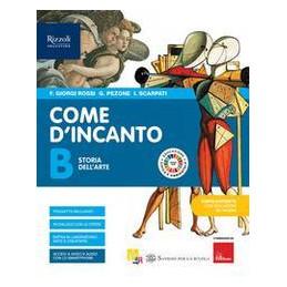 COME D`INCANTO - LIBRO MISTO CON LIBRO DIGITALE VOL. B - STORIA DELL`ARTE + HUB YOUNG + HUB KIT Vol.