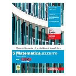 MATEMATICA.AZZURRO. CON TUTOR. PER LE SCUOLE SUPERIORI. CON E-BOOK. CON ESPANSIONE ONLINE. VOL. 5