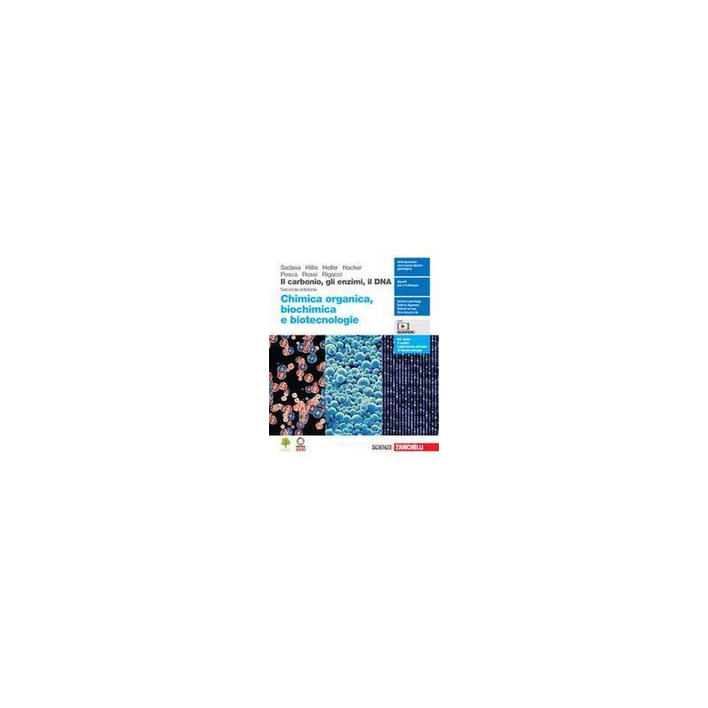CARBONIO, GLI ENZIMI, IL DNA. CHIMICA ORGANICA, BIOCHIMICA E BIOTECNOLOGIE 2.0. PER LE SCUOLE SUPERI