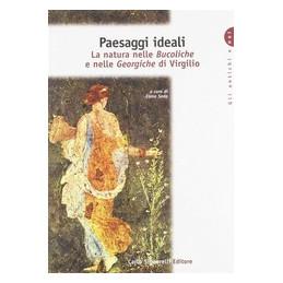 PAESAGGI IDEALI LA NATURA NELLE BUCOLICHE E NELLE G Vol. U