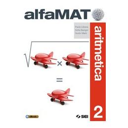 ALFAMAT ARITMETICA 2 + GEOMETRIA 2 + QUADERNO PER LE COMPETENZE 2 VOL. 2